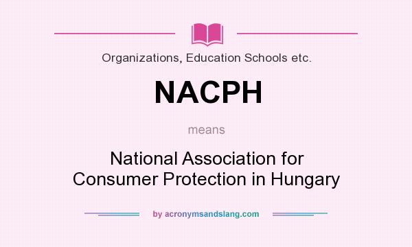 What does NACPH mean? It stands for National Association for Consumer Protection in Hungary