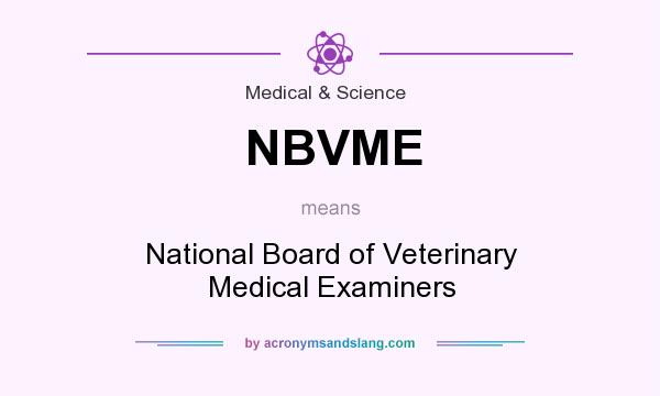What does NBVME mean? It stands for National Board of Veterinary Medical Examiners