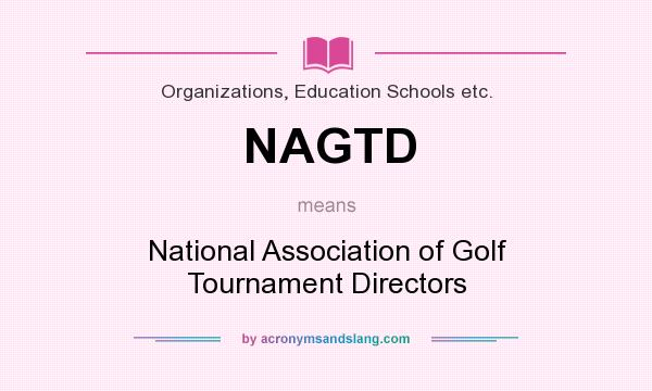 What does NAGTD mean? It stands for National Association of Golf Tournament Directors
