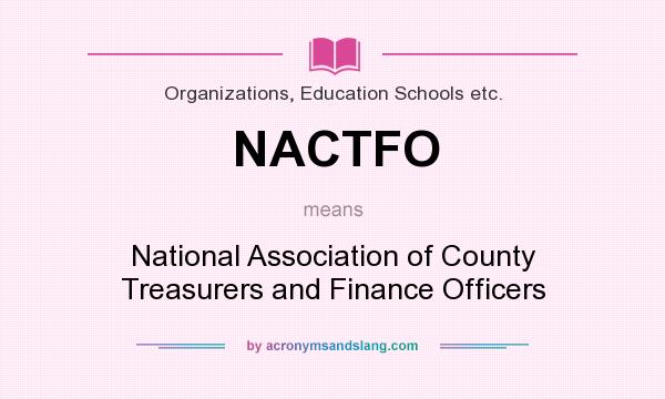 What does NACTFO mean? It stands for National Association of County Treasurers and Finance Officers
