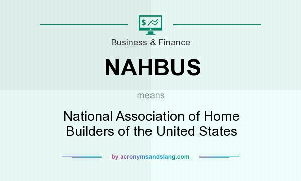 What does NAHBUS mean? It stands for National Association of Home Builders of the United States