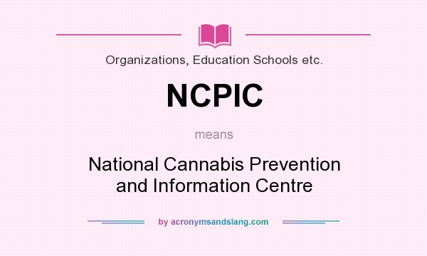What does NCPIC mean? It stands for National Cannabis Prevention and Information Centre