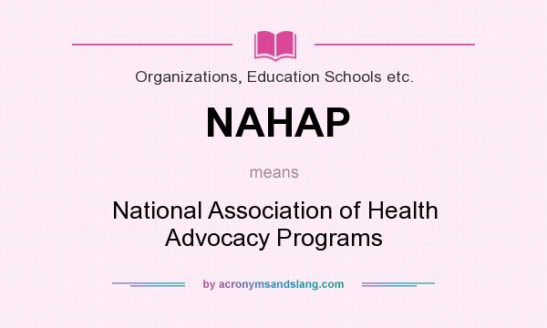 What does NAHAP mean? It stands for National Association of Health Advocacy Programs