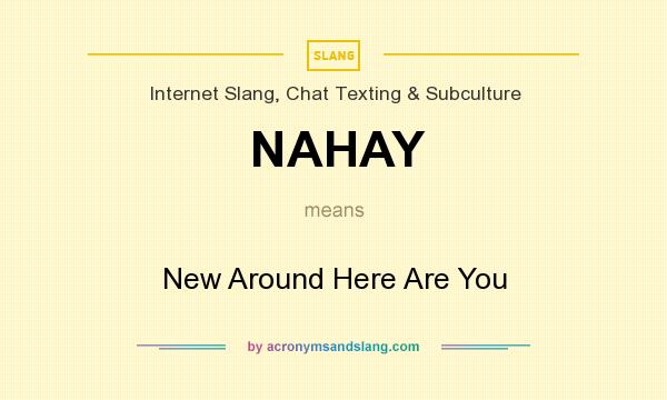 What does NAHAY mean? It stands for New Around Here Are You