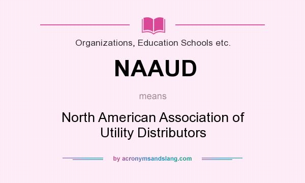What does NAAUD mean? It stands for North American Association of Utility Distributors