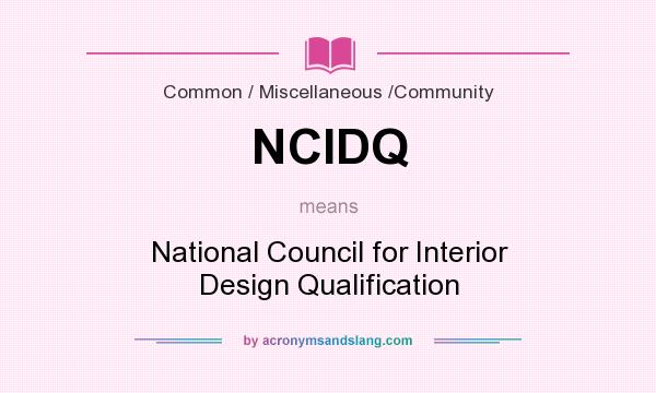 What does NCIDQ mean? It stands for National Council for Interior Design Qualification