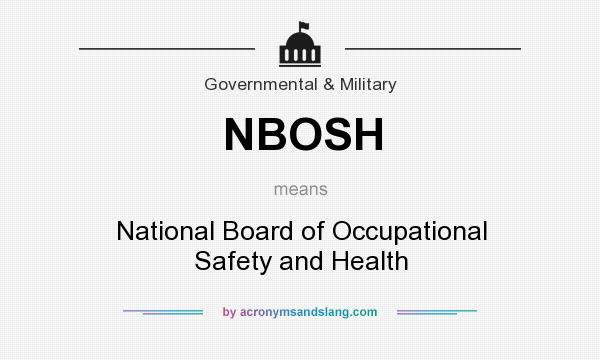 What does NBOSH mean? It stands for National Board of Occupational Safety and Health