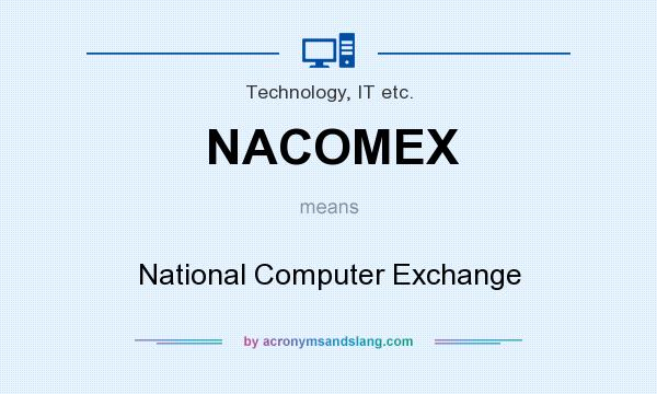 What does NACOMEX mean? It stands for National Computer Exchange