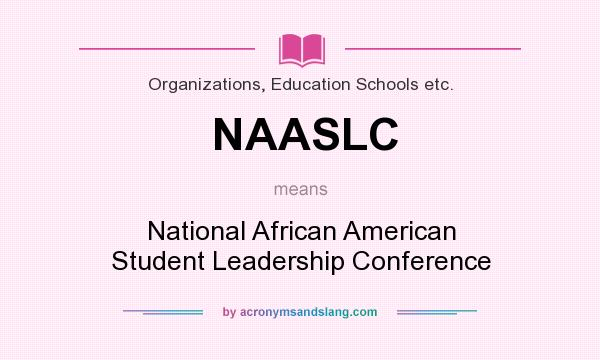 What does NAASLC mean? It stands for National African American Student Leadership Conference