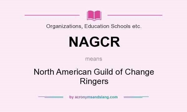 What does NAGCR mean? It stands for North American Guild of Change Ringers