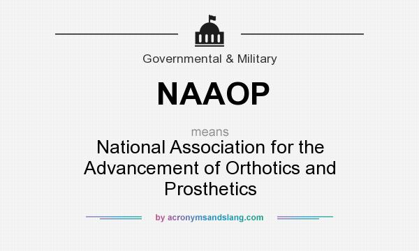 What does NAAOP mean? It stands for National Association for the Advancement of Orthotics and Prosthetics