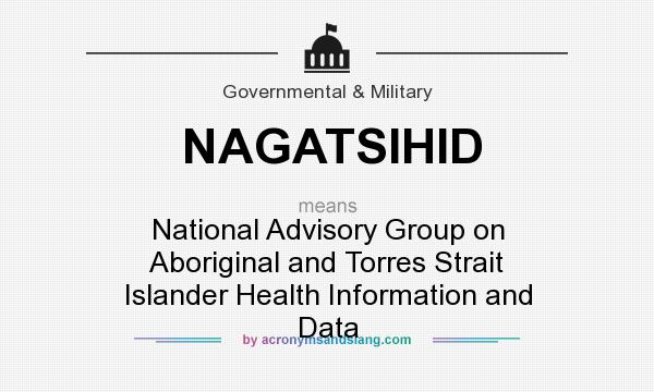 What does NAGATSIHID mean? It stands for National Advisory Group on Aboriginal and Torres Strait Islander Health Information and Data
