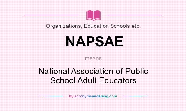 What does NAPSAE mean? It stands for National Association of Public School Adult Educators