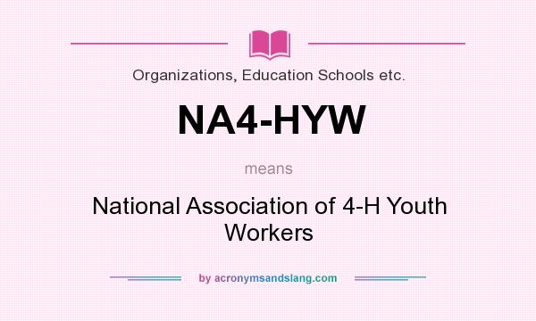 What does NA4-HYW mean? It stands for National Association of 4-H Youth Workers