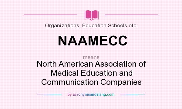 What does NAAMECC mean? It stands for North American Association of Medical Education and Communication Companies