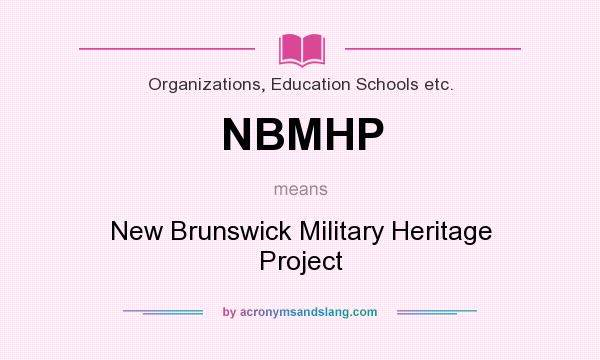 What does NBMHP mean? It stands for New Brunswick Military Heritage Project