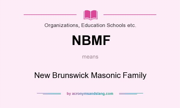 What does NBMF mean? It stands for New Brunswick Masonic Family