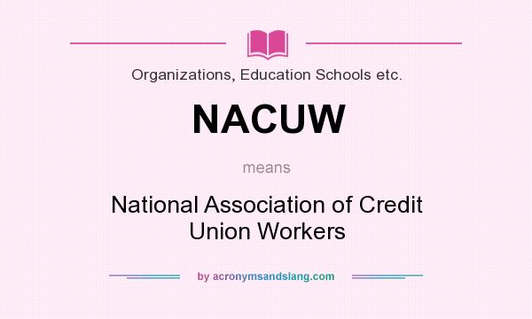 What does NACUW mean? It stands for National Association of Credit Union Workers