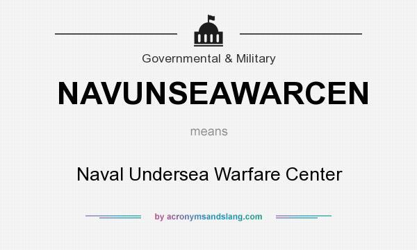 What does NAVUNSEAWARCEN mean? It stands for Naval Undersea Warfare Center
