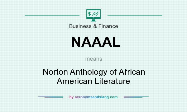 What does NAAAL mean? It stands for Norton Anthology of African American Literature