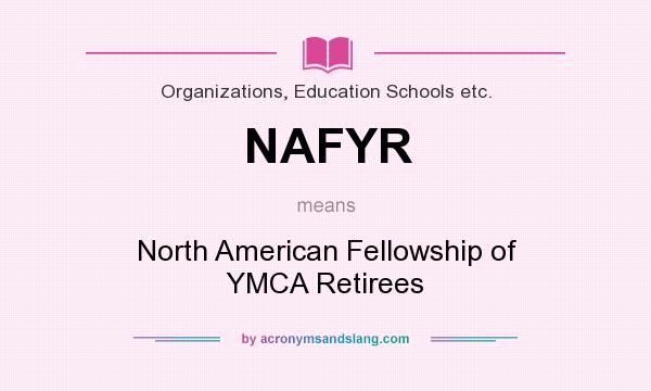 What does NAFYR mean? It stands for North American Fellowship of YMCA Retirees