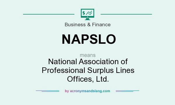 What does NAPSLO mean? It stands for National Association of Professional Surplus Lines Offices, Ltd.