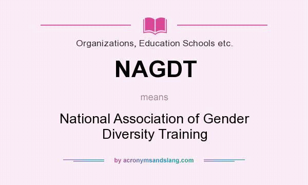 What does NAGDT mean? It stands for National Association of Gender Diversity Training