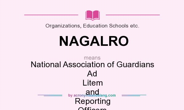 What does NAGALRO mean? It stands for National Association of Guardians Ad Litem and Reporting Officers