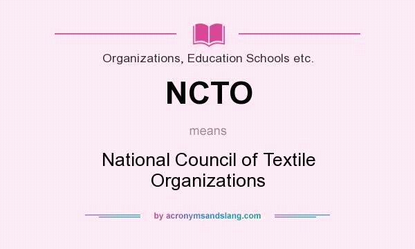 What does NCTO mean? It stands for National Council of Textile Organizations