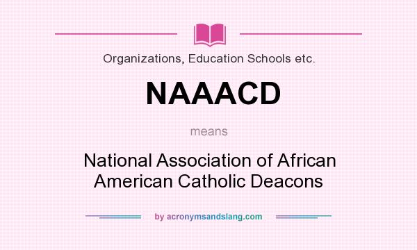What does NAAACD mean? It stands for National Association of African American Catholic Deacons