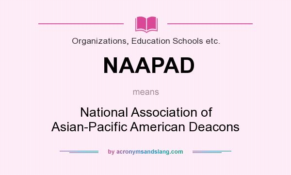 What does NAAPAD mean? It stands for National Association of Asian-Pacific American Deacons