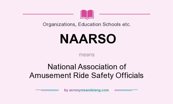 What does NAARSO mean? It stands for National Association of Amusement Ride Safety Officials