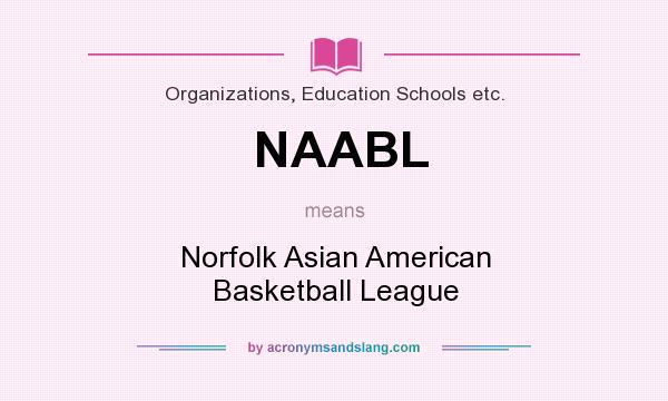 What does NAABL mean? It stands for Norfolk Asian American Basketball League