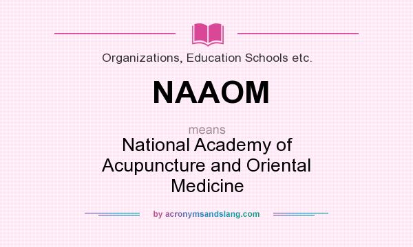 What does NAAOM mean? It stands for National Academy of Acupuncture and Oriental Medicine