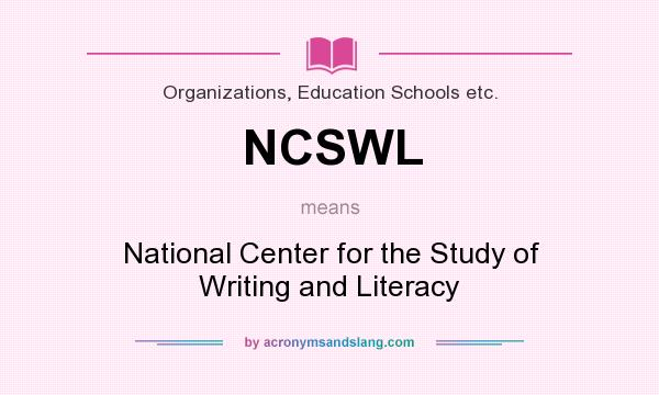 What does NCSWL mean? It stands for National Center for the Study of Writing and Literacy