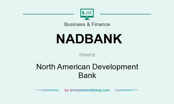What does NADBANK mean? It stands for North American Development Bank