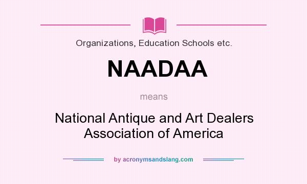 What does NAADAA mean? It stands for National Antique and Art Dealers Association of America