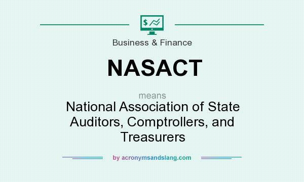 What does NASACT mean? It stands for National Association of State Auditors, Comptrollers, and Treasurers