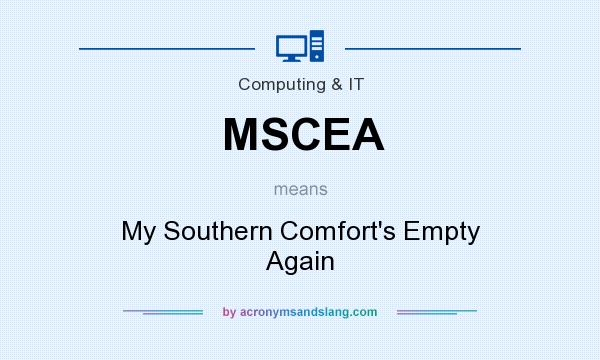 What does MSCEA mean? It stands for My Southern Comfort`s Empty Again