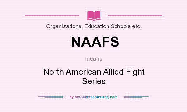 What does NAAFS mean? It stands for North American Allied Fight Series