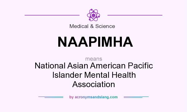 What does NAAPIMHA mean? It stands for National Asian American Pacific Islander Mental Health Association