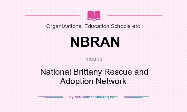 What does NBRAN mean? It stands for National Brittany Rescue and Adoption Network