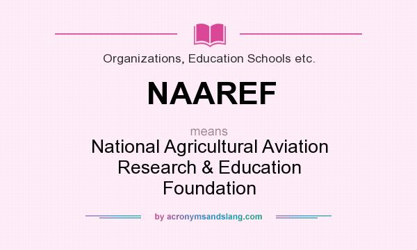 What does NAAREF mean? It stands for National Agricultural Aviation Research & Education Foundation
