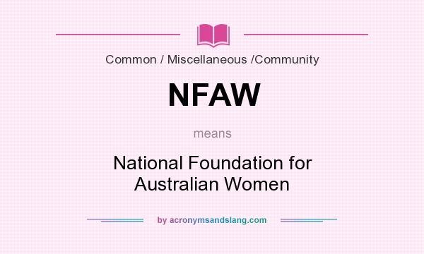 What does NFAW mean? It stands for National Foundation for Australian Women