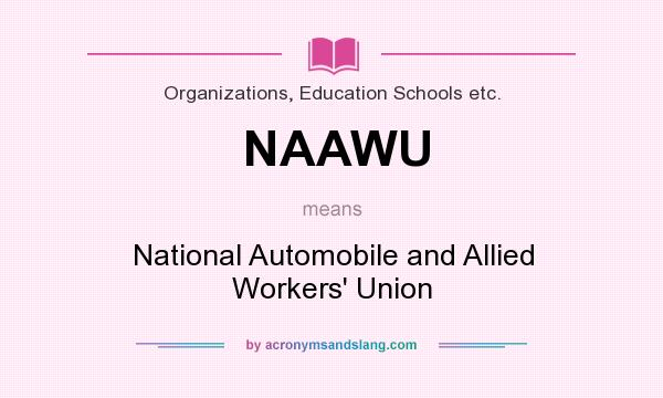 What does NAAWU mean? It stands for National Automobile and Allied Workers` Union