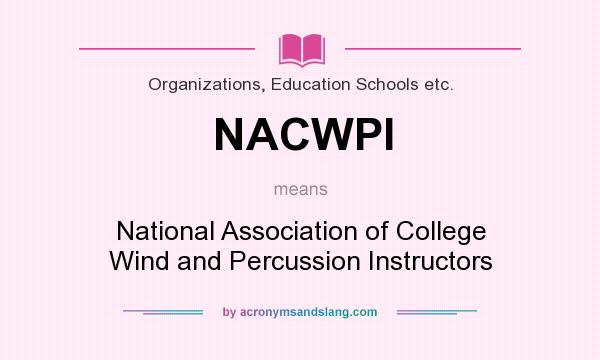 What does NACWPI mean? It stands for National Association of College Wind and Percussion Instructors