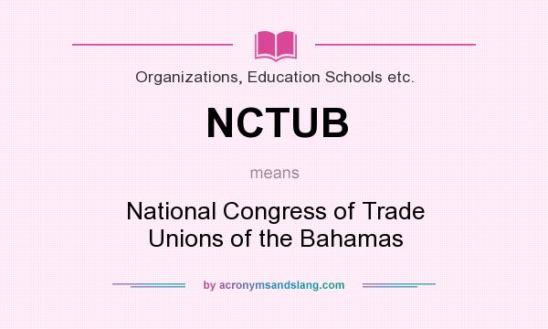 What does NCTUB mean? It stands for National Congress of Trade Unions of the Bahamas