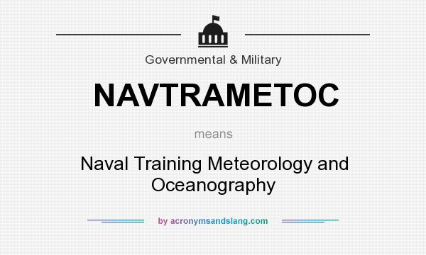 What does NAVTRAMETOC mean? It stands for Naval Training Meteorology and Oceanography