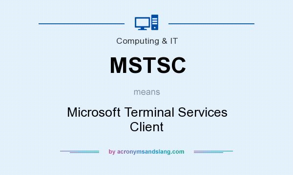 What does MSTSC mean? It stands for Microsoft Terminal Services Client