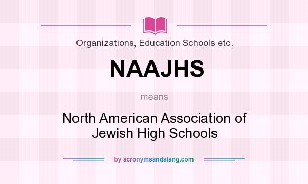 What does NAAJHS mean? It stands for North American Association of Jewish High Schools